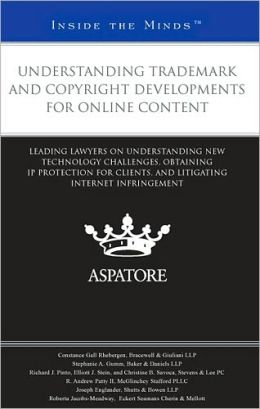 Understanding Trademark and Copyright Developments for Online Content: Leading Lawyers on Understanding New Technology Challenges, Obtaining IP Protection for Clients, and Litigating Internet Infringement (Inside the Minds)