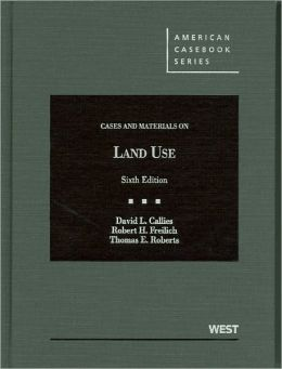 Callies, Freilich and Roberts' Cases and Materials on Land Use, 6th