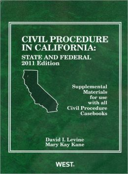 Civil Procedure in California:State and Federal Supplemental Materials for Use with All Civil Procedure Casebooks, 2011