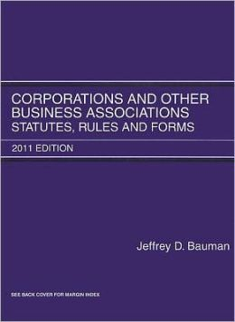 Corporations and Other Business Associations:Statutes, Rules and Forms 2011