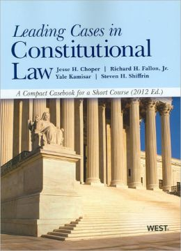 Leading Cases in Constitutional Law, a Compact Casebook for a Short Course 2012