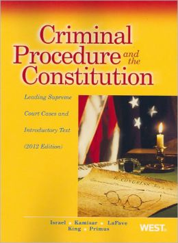 Criminal Procedure and the Constitution, Leading Supreme Court Cases and Introductory Text 2012