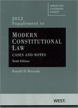 Rotunda's Modern Constitutional Law:Cases and Notes, 10th, 2012 Supplement