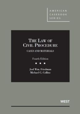 Friedman and Collins' the Law of Civil Procedure: Cases and Materials, 4th