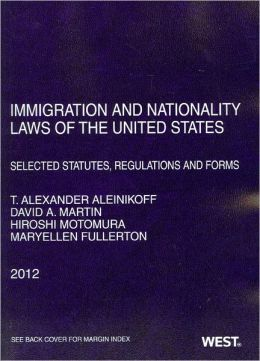 Immigration and Nationality Laws of the United States:Selected Statutes, Regulations and Forms 2012