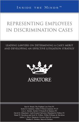 Representing Employees in Discrimination Cases: Leading Lawyers on Determining a Case's Merit and Developing an Effective Litigation Strategy (Inside the Minds)