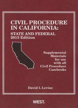 Civil Procedure in California: State and Federal, 2013 Edition, Supplemental Materials for use with all Civil Procedure Casebooks
