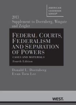 Federal Courts, Federalism and Separation of Powers, Cases and Materials, 4th, 2013 Supplement