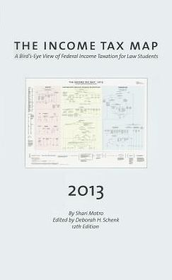 The Income Tax Map, A Bird's-Eye View of Federal Income Taxation for Law Students, 2013-2014