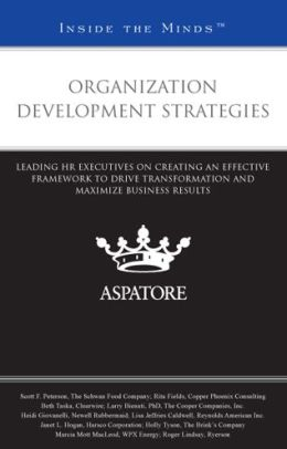 Organization Development Strategies: Leading HR Executives on Creating an Effective Framework to Drive Transformation and Maximize Business Results (Inside the Minds)