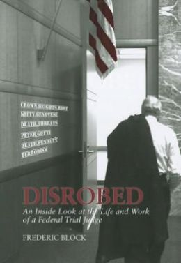 Disrobed: An Inside Look at the Life and Work of a Federal Trial Judge