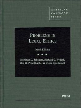 Schwartz, Wydick, Perschbacher and Bassett's Problems in Legal Ethics