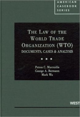 Mavroidis, Bermann and Wu's The Law of the World Trade Organization (WTO): Documents, Cases and Analysis