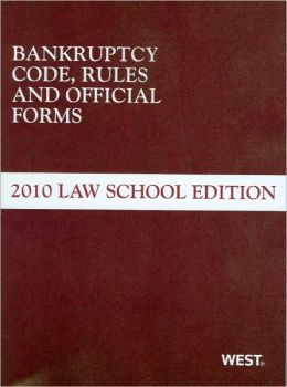 Bankruptcy Code, Rules and Official Forms, 2010 Law School Edition