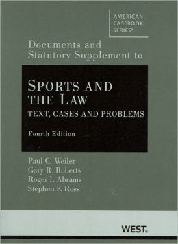 Sports and the Law:Text, Cases and Problems, 4th, Documentary and Statutory Supplement