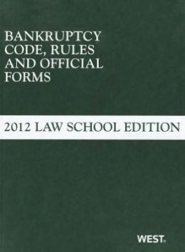 Bankruptcy Code, Rules and Official Forms, June 2012 Law School Edition
