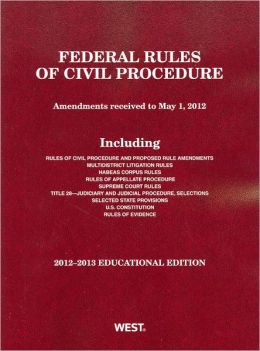 Federal Rules of Civil Procedure, 2012-2013 Educational Edition