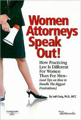 Women Attorneys Speak Out! How Practicing Law Is Different for Women Than for Men (and Tips on How to Handle the Biggest Frustrations)