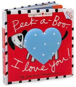 Peek-a-Boo, I Love You! (Snuggle-Me Stories Series)