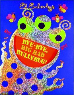 Bye-Bye, Big Bad Bullybug!