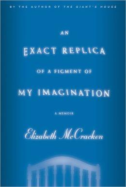 An Exact Replica of a Figment of My Imagination: A Memoir