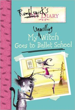My Unwilling Witch Goes to Ballet School (Rumblewicks's Diary Series #1)