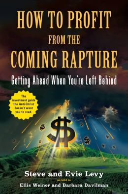 How to Profit from the Coming Rapture: Getting Ahead When You're Left Behind
