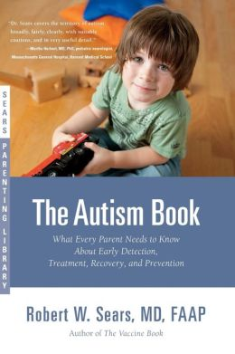 The Autism Book: What Every Parent Needs to Know about Early Detection, Treatment, Recovery, and Prevention (Sears Parenting Library Series)