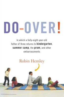 Do-Over!: In Which a Forty-Eight-Year-Old Father of Three Returns to Kindergarten, Summer Camp, the Prom, and Other Embarrassments