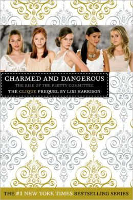 Charmed and Dangerous: The Rise of the Pretty Committee (Clique Series)
