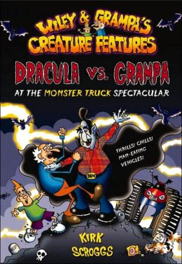 Dracula vs. Grampa at the Monster Truck Spectacular (Wiley and Grampa Series #1)