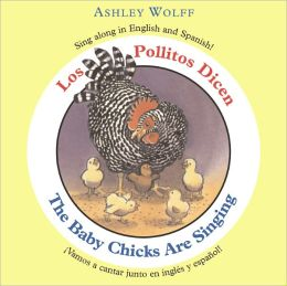 The Baby Chicks Are Singing/Los Pollitos Dicen: Sing Along in English and Spanish!/Vamos a Cantar Junto en Ingles y Espanol!