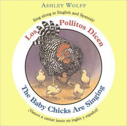 The Baby Chicks Are Singing/Los Pollitos Dicen: Sing Along in English and Spanish!/Vamos a Cantar Junto en Ingles y Espanol!