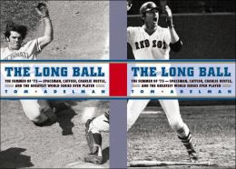 Long Ball: The Summer of '75 -- Spaceman, Catfish, Charlie Hustle, and the Greatest World Series Ever Played
