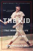 Book Cover Image. Title: The Kid:  The Immortal Life of Ted Williams, Author: Ben Bradlee Jr.