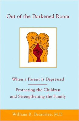 Out of the Darkened Room: When a Parent is Depressed: Protecting the Children and Strengthening the Family