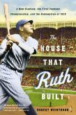 Book Cover Image. Title: The House That Ruth Built:  A New Stadium, the First Yankees Championship, and the Redemption of 1923, Author: Robert Weintraub
