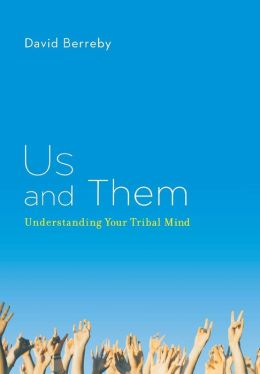 Us and Them: Understanding Your Tribal Mind