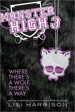 Monster High 3: Where There's a Wolf, There's a Way Lisi Harrison