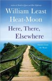 Book Cover Image. Title: Here, There, Elsewhere:  Stories from the Road, Author: William Least Heat-Moon