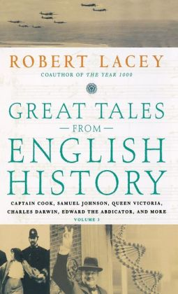Great Tales from English History Volume 3: Captain Cook, Samuel Johnson, Queen Victoria, Charles Darwin, Edward the Abdicator, and More