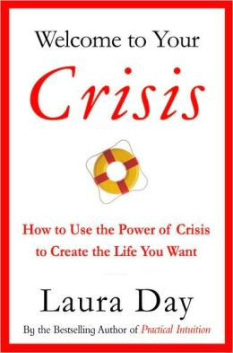 Welcome To Your Crisis: How to Use the Power of Crisis to Create the Life You Want