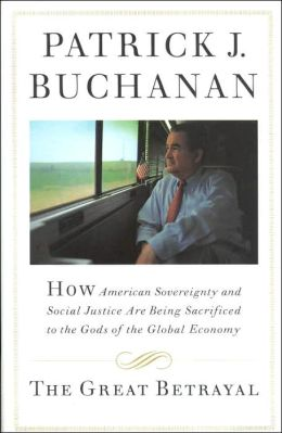 Great Betrayal: How American Sovereignty and Social Justice Are Sacrificed to the Gods of the Global Economy