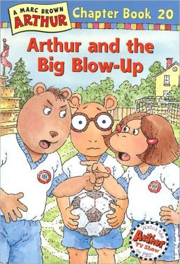 Arthur and the Big Blow-Up (Arthur Chapter Books Series #20)