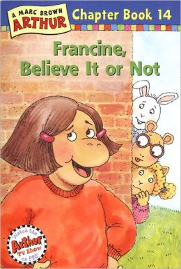 Francine Believe It Or Not Arthur Chapter Books Series By Marc Brown