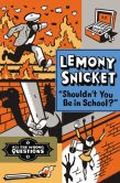 "Book Cover Image. Title: ""Shouldn't You Be in School?"", Author: Lemony Snicket"