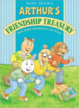 Arthur's Friendship Treasury: Three Arthur Adventures in One Volume