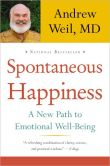 Book Cover Image. Title: Spontaneous Happiness:  A New Path to Emotional Well-Being, Author: Andrew Weil