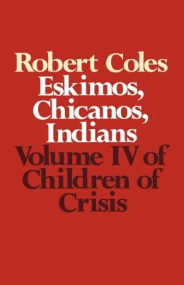 Children of Crisis: Eskimos, Chicanos, Indians