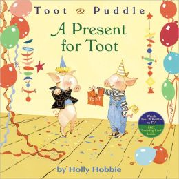 A Present for Toot (Toot and Puddle Series)